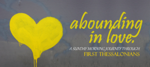 Abounding In Love - A Sunday Morning Journey Through First Thessalonians